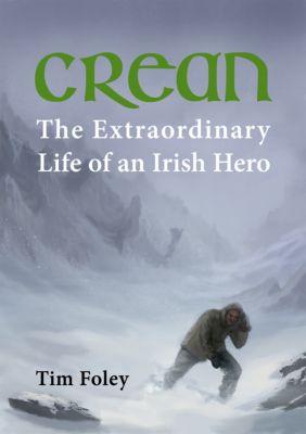 Crean: The Extraordinary Life of an Irish Hero, Tim Foley
