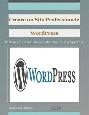 Creare un sito Web professionale Wordpress: gli strumenti e le strategie per portare la tua attività al successo, Creare Un Blog E Siti Web Wordpress