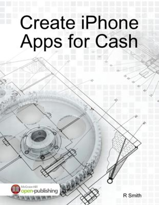 Create iPhone Apps for Cash, R Smith