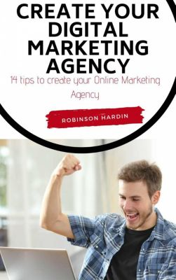 Create your Digital Marketing Agency - 14 tips to create your Online Marketing Agency, Robinson Hardin