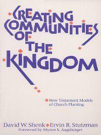 Creating Communities of the Kingdom, Ervin R Stutzman, David W Shenk