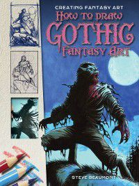Creating Fantasy Art: How to Draw Gothic Fantasy Art, Steve Beaumont