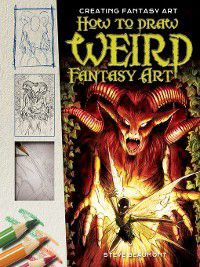 Creating Fantasy Art: How to Draw Weird Fantasy Art, Steve Beaumont
