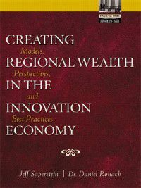 Creating Regional Wealth in the Innovation Economy, Jeff Saperstein, Daniel Rouach
