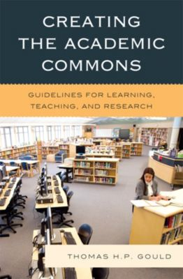 Creating the Academic Commons, Thomas H. P. Gould