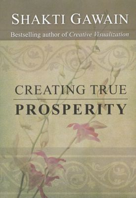 Creating True Prosperity, Shakti Gawain
