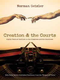 Creation and the Courts (With Never Before Published Testimony from the Scopes II Trial), Norman L. Geisler