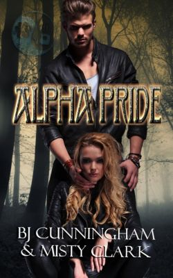 Creation Inc Series: Alpha Pride (Creation Inc Series, #4), BJ Cunningham, Misty Clark