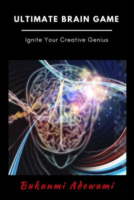 Creative Brains: Unrivalled Game that Re-wires Your Brain to a Genius, Bukunmi Adewumi
