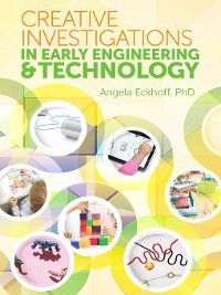 Creative Investigations in Early Engineering and Technology, Angela Eckhoff