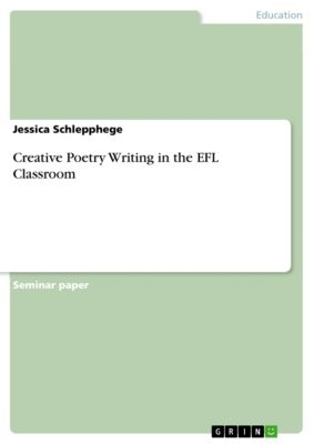 Creative Poetry Writing in the EFL Classroom, Jessica Schlepphege