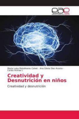 Creatividad y Desnutrición en niños, Maria Luisa Matalinares Calvet, Ana Gloria Diaz Acosta, Carlos Arenas I.