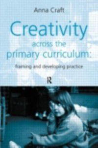 Creativity Across the Primary Curriculum, Anna Craft
