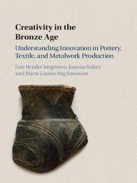 Creativity in the Bronze Age, Joanna Sofaer, Marie Louise Stig Sørensen, Lise Bender Jørgensen