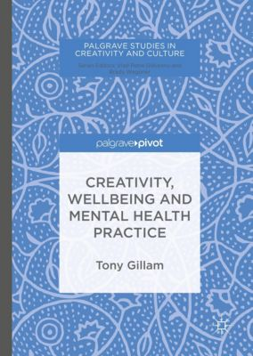 Creativity, Wellbeing and Mental Health Practice, Tony Gillam