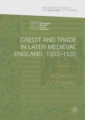 Credit and Trade in Later Medieval England, 1353-1532, Richard Goddard
