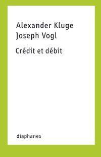 Credit et debit, Alexander Kluge, Joseph Vogl