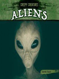 Creepy Creatures: Aliens, Sarah Tieck