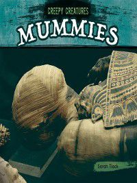 Creepy Creatures: Mummies, Sarah Tieck