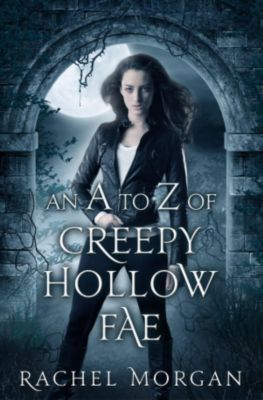 Creepy Hollow: An A to Z of Creepy Hollow Fae, Rachel Morgan