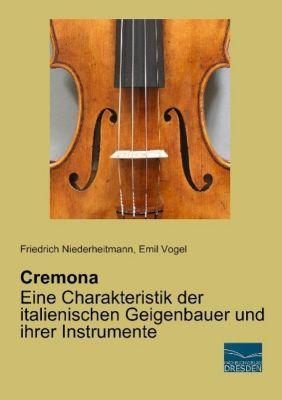 Cremona - Eine Charakteristik der italienischen Geigenbauer und ihrer Instrumente, Friedrich Niederheitmann