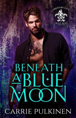 Crescent City Wolf Pack: Beneath a Blue Moon (Crescent City Wolf Pack, #2), Carrie Pulkinen