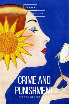 Crime and Punishment, Fyodor Dostoyevsky, Sheba Blake