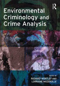 Crime Science Series: Environmental Criminology and Crime Analysis