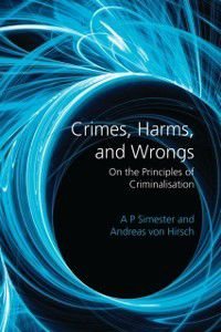Crimes, Harms, and Wrongs, Andreas von Hirsch, A P Simester