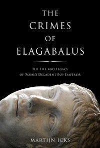 Crimes of Elagabalus, The, Martijn Icks