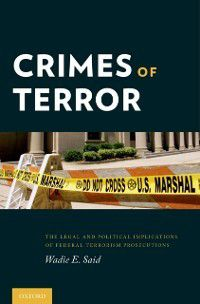 Crimes of Terror: The Legal and Political Implications of Federal Terrorism Prosecutions, Wadie E. Said
