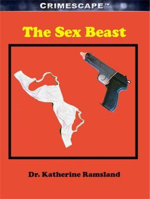 Crimescape: The Sex Beast, Katherine Ramsland
