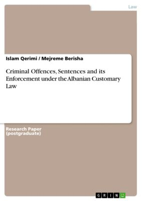 Criminal Offences, Sentences and its Enforcement under the Albanian Customary Law, Islam Qerimi, Mejreme Berisha