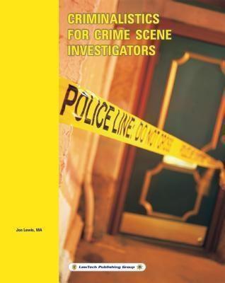 Criminalistics for Crime Scene Investigators, Jon Lewis