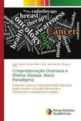 Criopreservação Ovariana e Efeitos Ósseos: Novo Paradigma, Ligia Helena Ferreira Melo e Silva, João Marcos Meneses Silva