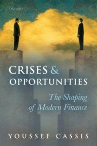 Crises and Opportunities: The Shaping of Modern Finance, Youssef Cassis