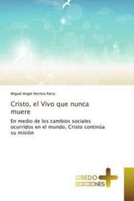 Cristo, el Vivo que nunca muere, Miguel Angel Herrera Parra