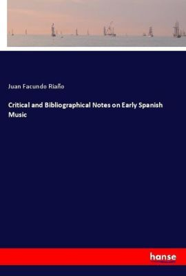 Critical and Bibliographical Notes on Early Spanish Music, Juan Facundo Riaño