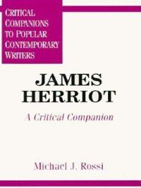 Critical Companions to Popular Contemporary Writers: James Herriot, Michael Rossi
