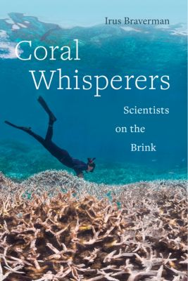Critical Environments: Nature, Science, and Politics: Coral Whisperers, Irus Braverman