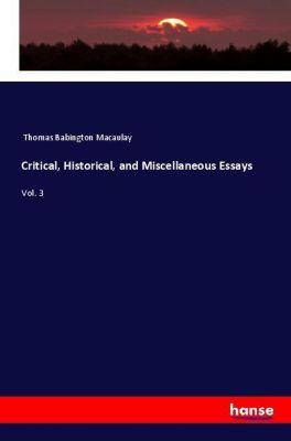 Critical, Historical, and Miscellaneous Essays, Thomas Babington Macaulay