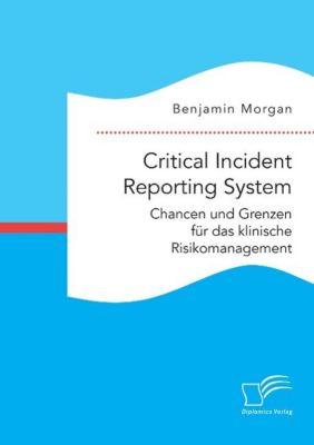 Critical Incident Reporting System. Chancen und Grenzen für das klinische Risikomanagement, Benjamin Morgan