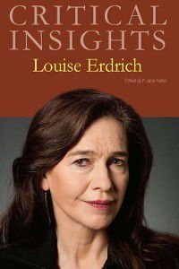 Critical Insights: Critical Insights: Louise Erdrich
