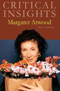 Critical Insights: Critical Insights: Margaret Atwood