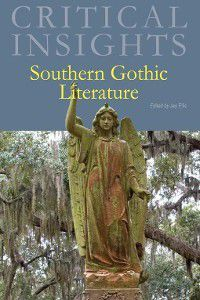 Critical Insights: Critical Insights: Southern Gothic Literature