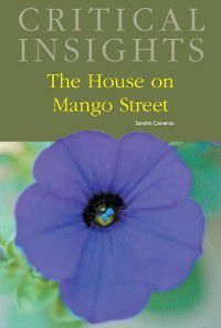 Critical Insights: Critical Insights: The House on Mango Street