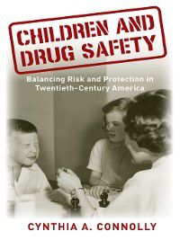 Critical Issues in Health and Medicine: Children and Drug Safety, Cynthia A Connolly