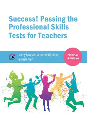 Critical Learning: Success! Passing the Professional Skills Tests for Teachers, Jenny Lawson, Annabel Charles, Trish Kreft