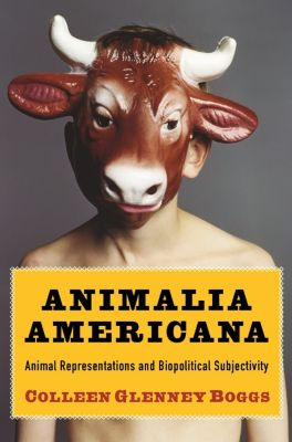 Critical Perspectives on Animals: Theory, Culture, Science, and Law: Animalia Americana, Colleen Boggs