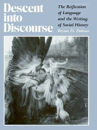 Critical Perspectives on the Past: Descent Into Discourse, Bryan Palmer